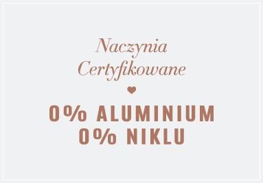 Naczynia Certyfikowane - 0% Aluminium, 0% Niklu