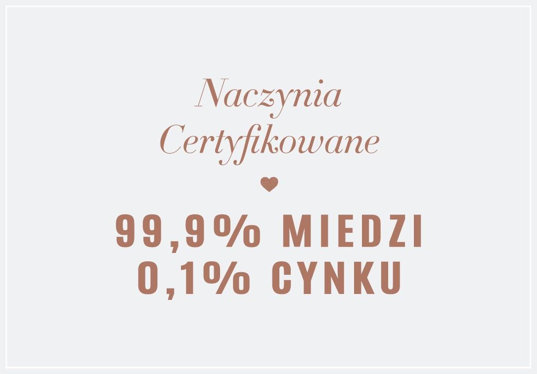 Naczynia Certyfikowane - 99,9% Miedzi, 0,1% Cynku